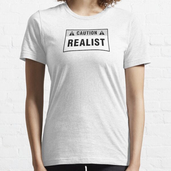 Caution: Realist. T-shirts & stickers. Essential T-Shirt