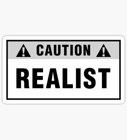 Caution: Realist. T-shirts & stickers. Sticker