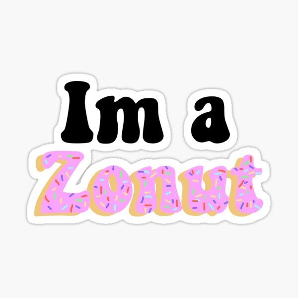 Im a zonut Sticker
