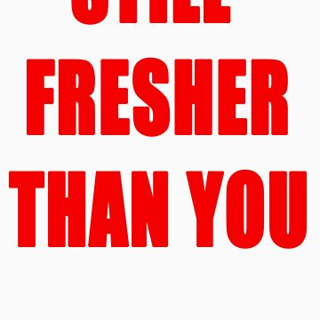 Still Fresh Tee by Reese1694