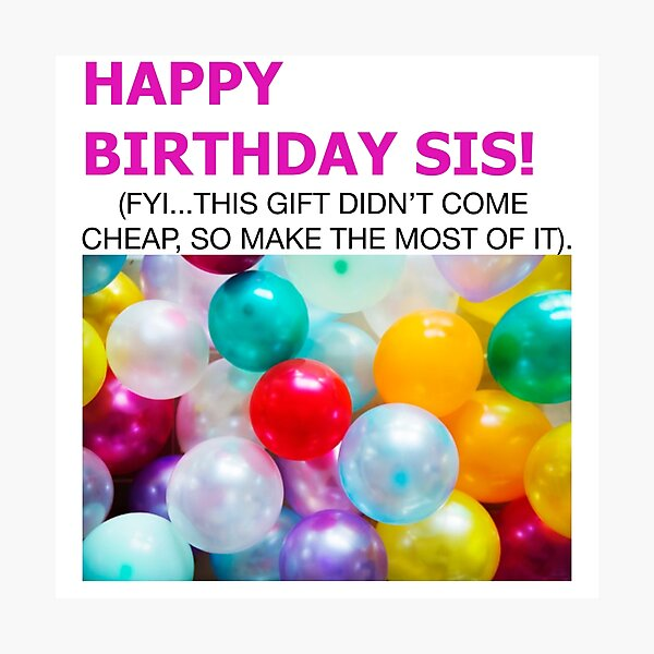 Happy birthday sis - fun colourful print to celebrate  Photographic Print