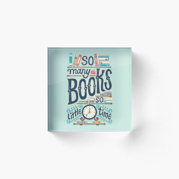 So many books so little time Acrylic Block