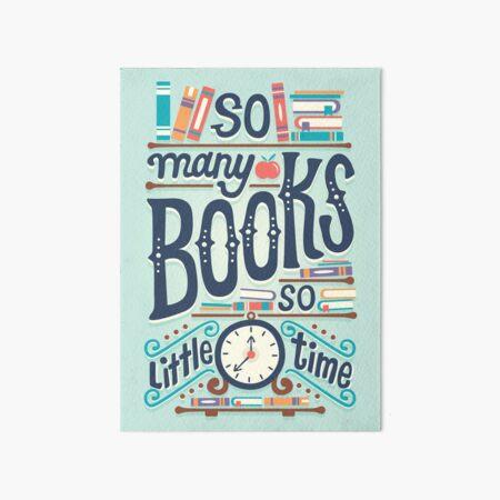 So many books so little time Art Board Print