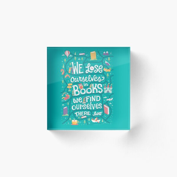 Lose ourselves in books Acrylic Block