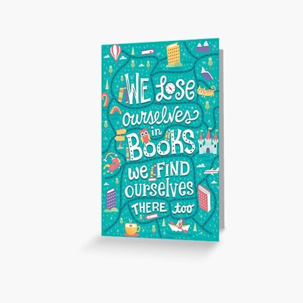 Lose ourselves in books Greeting Card