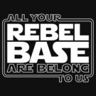 All Your Rebel Base by Chuffy