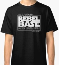 All Your Rebel Base Classic T-Shirt