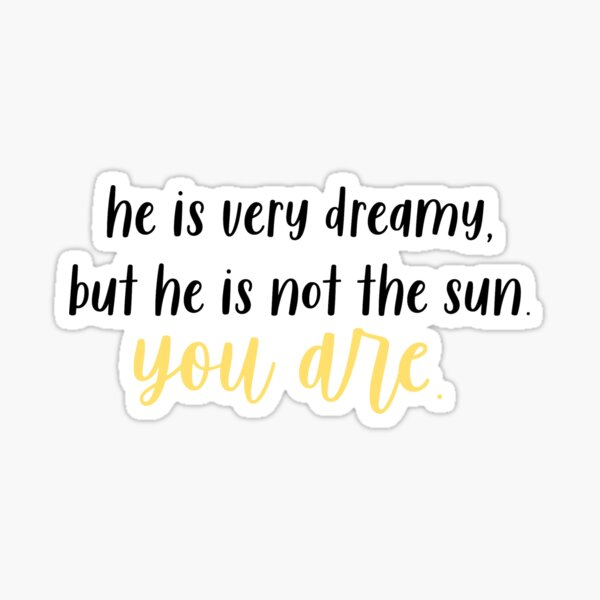 He's Not The Sun, You Are. (Greys) Sticker