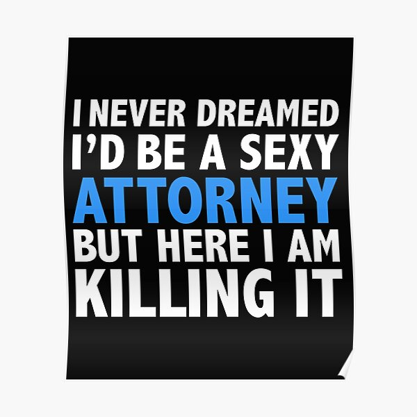 Never dreamt I'd be Sexy Attorney but Killing it Lawyer Law School Graduation Poster
