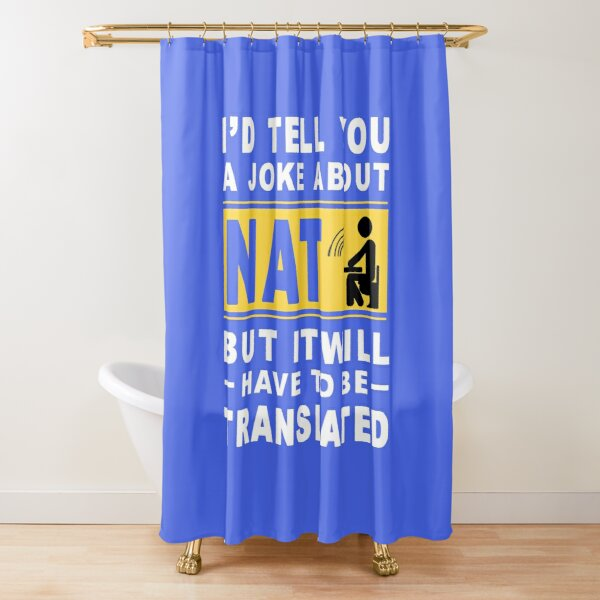 I'd tell you a joke about NAT but it will have to be translated Shower Curtain