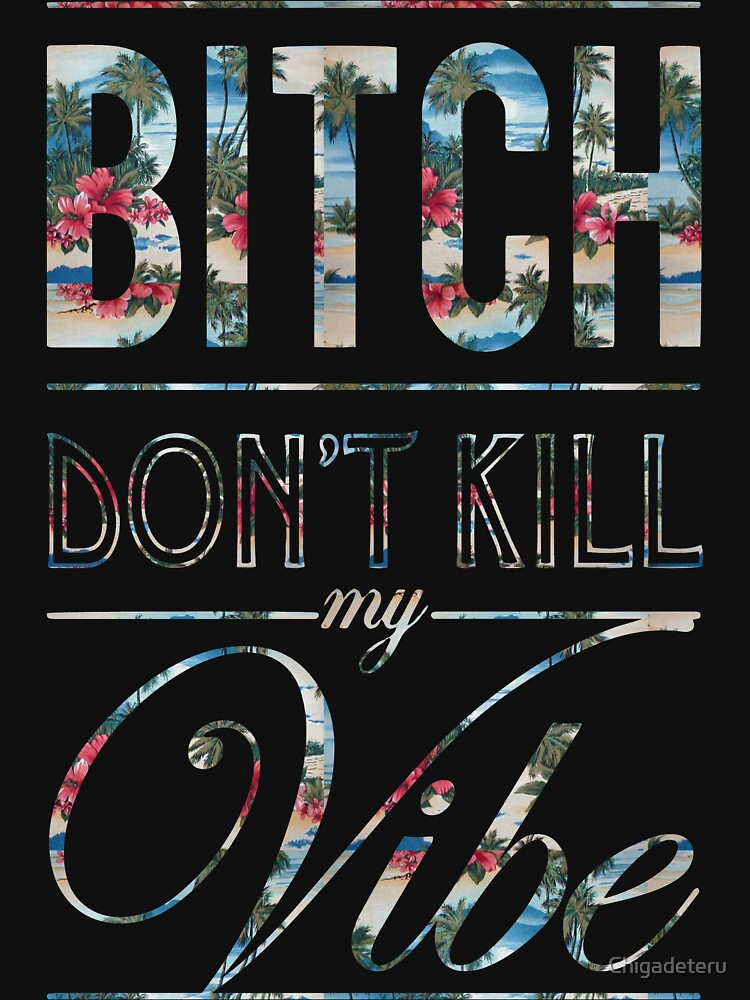 TShirtGifter presents: Bitch don't kill my vibe - Hawaii floral | Unisex T-Shirt