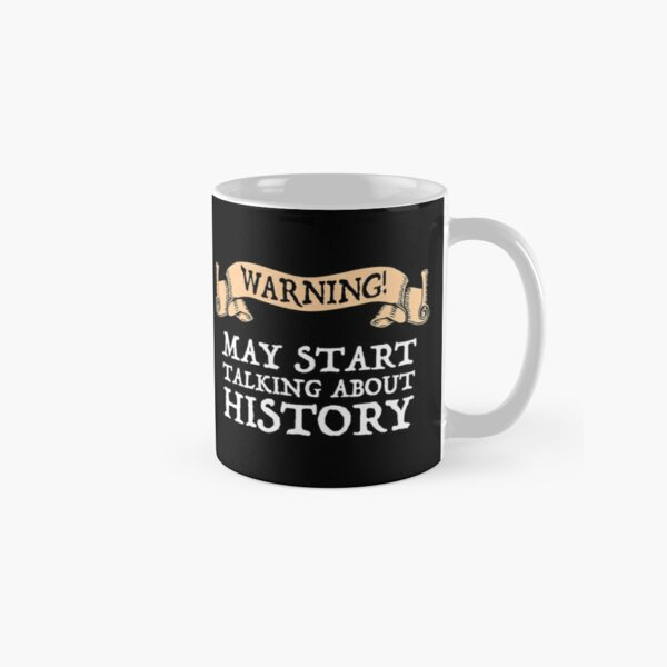 Warning! May Start Talking About History Classic Mug