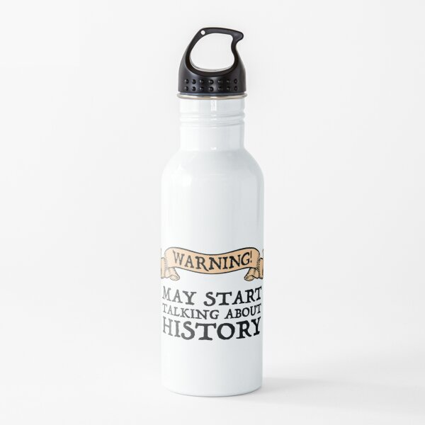 Warning! May Start Talking About History Water Bottle