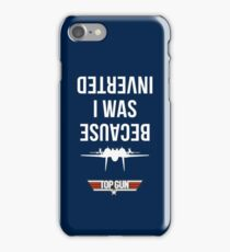 Because I Was Inverted iPhone Case/Skin