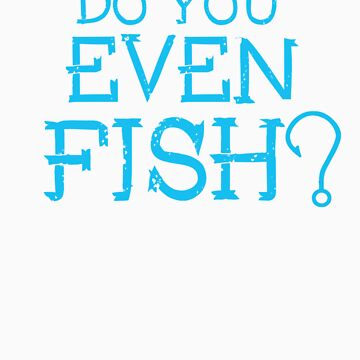Do you even fish? T-Shirt by ContactLenz