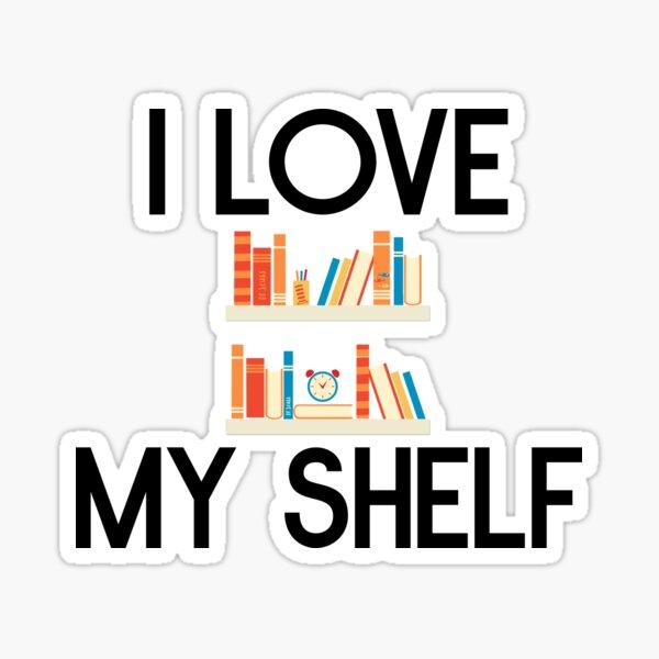 I love my shelf Sticker