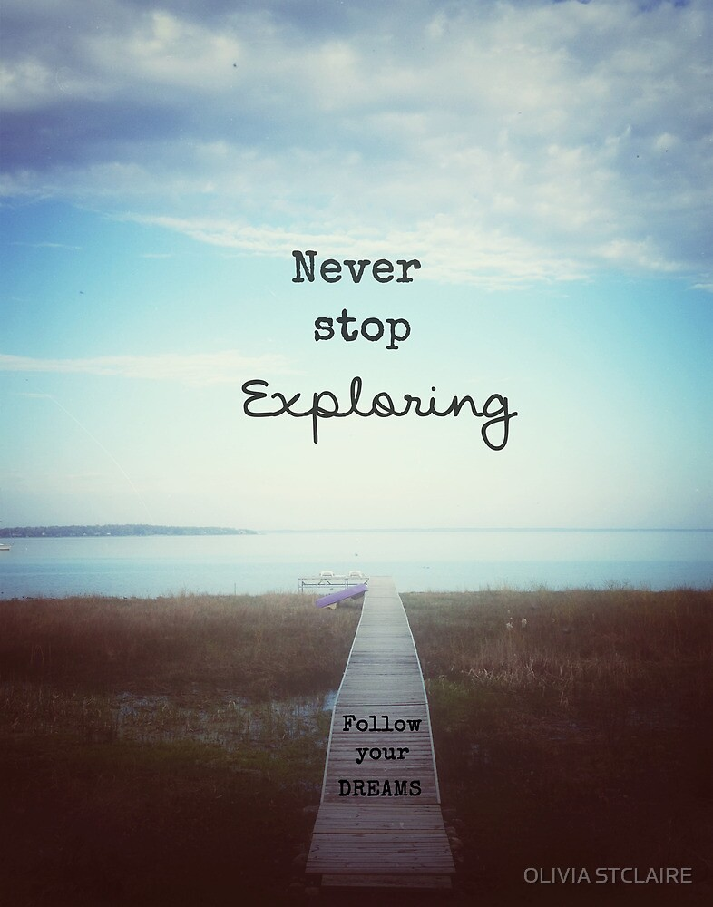 Quot Never Stop Exploring Follow Your Dreams Quot By Olivia Joy