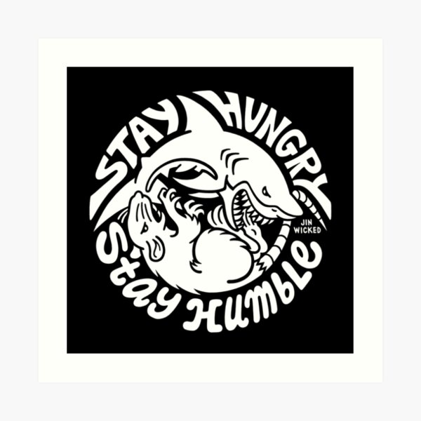 STAY HUNGRY STAY HUMBLE Dark Art Print