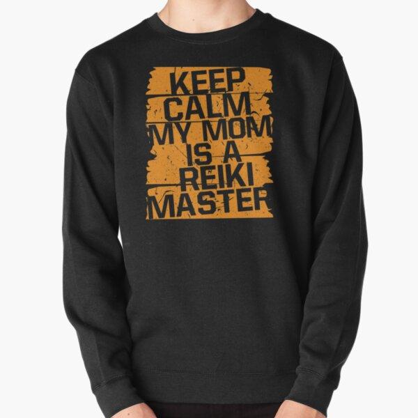 Keep Calm My Mom Is A Reiki Master Holistic Pullover Sweatshirt