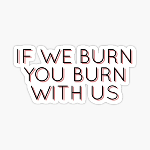 If we burn you burn with us - The Hunger Games Sticker