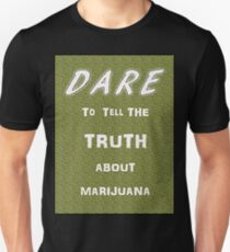 Dare to tell the truth about Marijuana T-Shirt