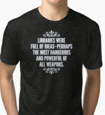 Libraries were full of ideas - Throne of Glass quote Tri-blend T-Shirt