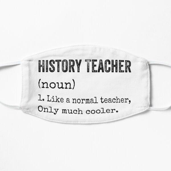 History Teacher like a normal teacher only much cooler  Flat Mask
