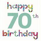 Happy 70th Birthday by SandraWidner