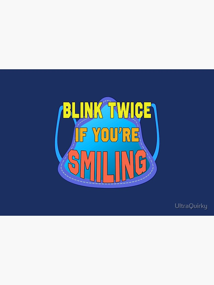 Blink Twice If You're Smiling. by UltraQuirky