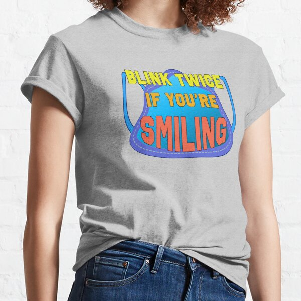 Blink Twice If You're Smiling. Classic T-Shirt
