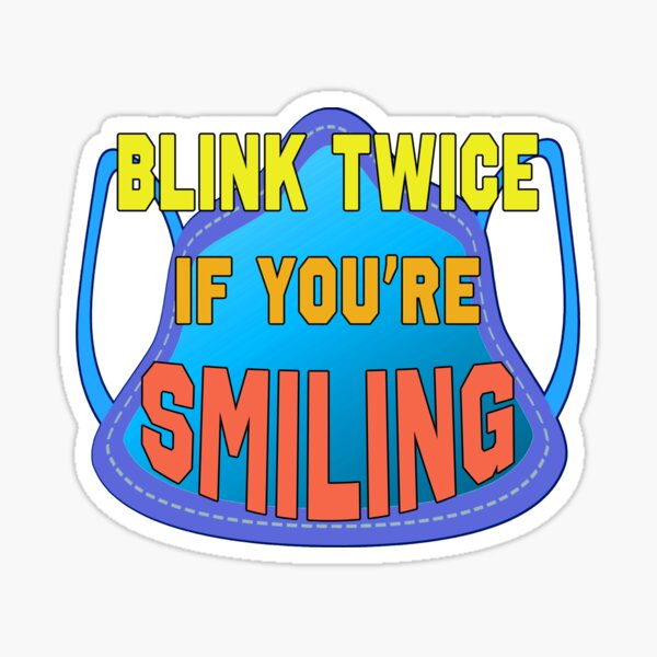 Blink Twice If You're Smiling. Sticker