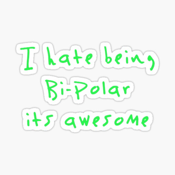 i hate being bipolar its awesome Kanye West Sticker