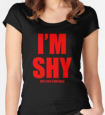 Im Shy But I Got A Huge Dick Women's Fitted Scoop T-Shirt