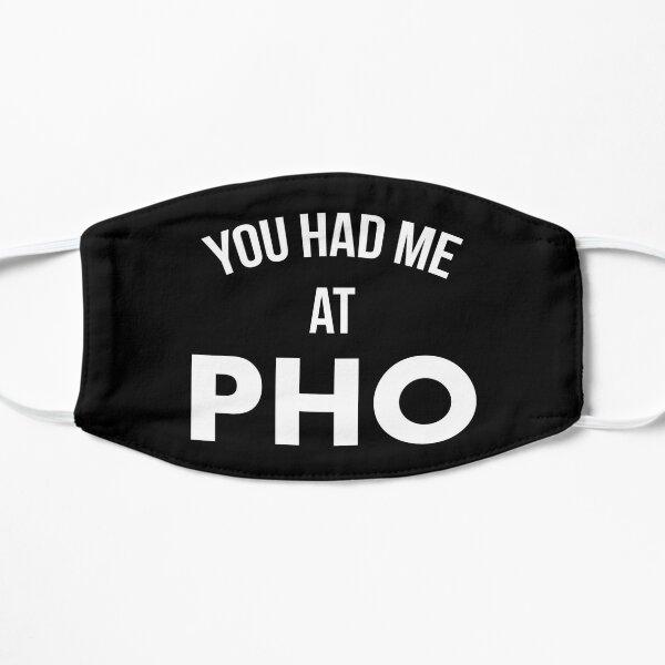 You Had Me At Pho Flat Mask
