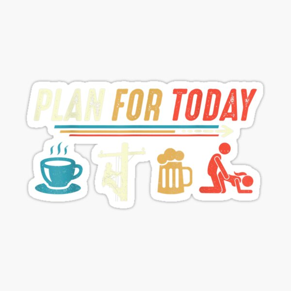 Plan for Today Coffee Lineman Job Beer Make Love Sex  Sticker