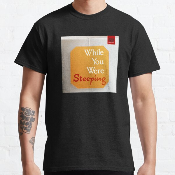 Whie you Were Steeping Cover Classic T-Shirt