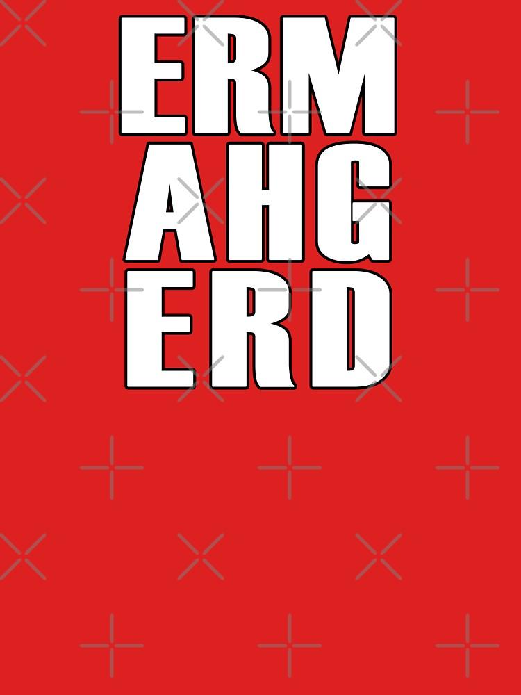 ERMAHGERD - T Shirt by BlueShift