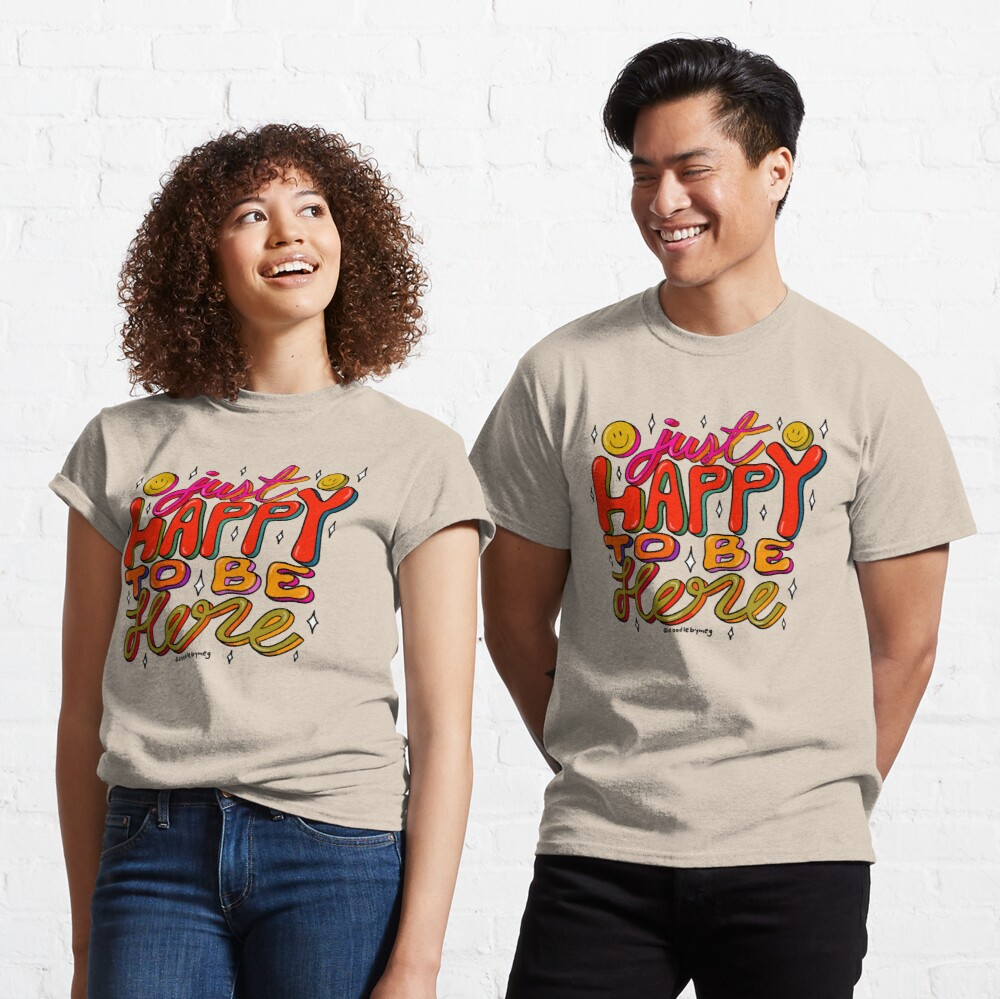 Happy To Be Here Classic T-Shirt