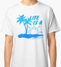 Life Is A Beach Classic T-Shirt