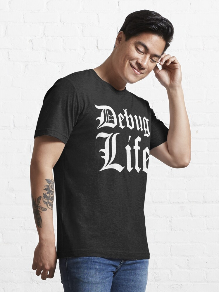 Alternate view of Debug Life White Typographic Design for Thug Programmers Essential T-Shirt