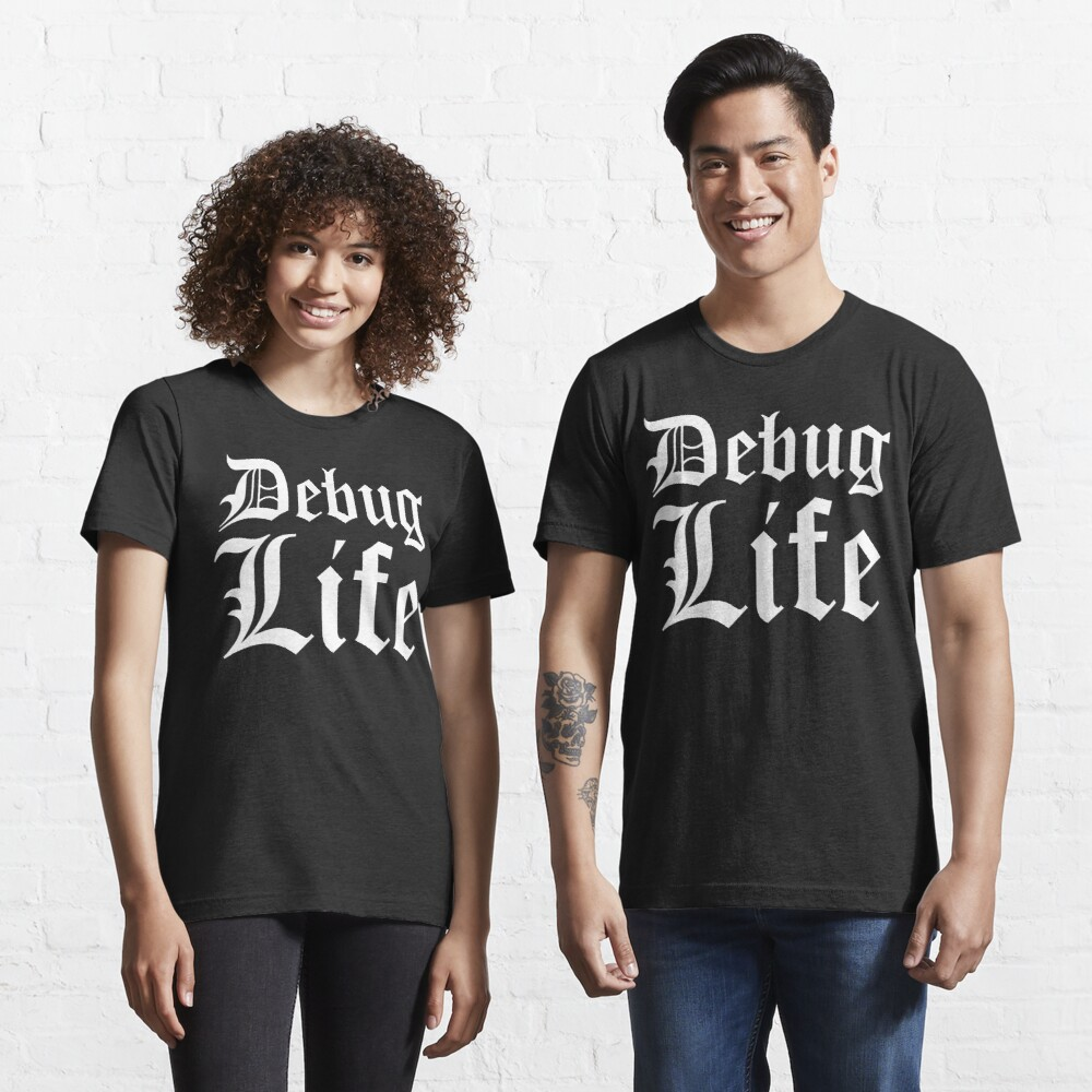 Debug Life White Typographic Design for Thug Programmers Essential T-Shirt