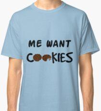 Me Want Cookies Classic T-Shirt