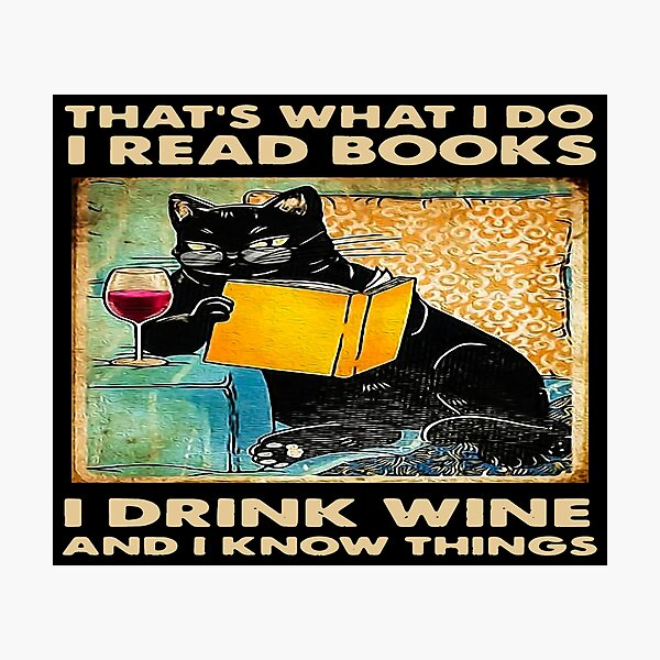 BLACK CAT THAT'S WHAT I DO I READ BOOKS I DRINK WINE AND I KNOW THINGS Photographic Print