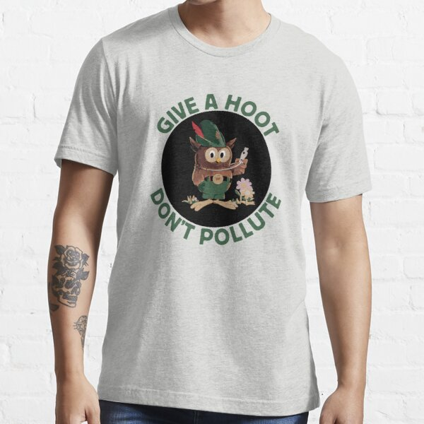 GIVE A HOOT, DON'T POLLUTE Essential T-Shirt