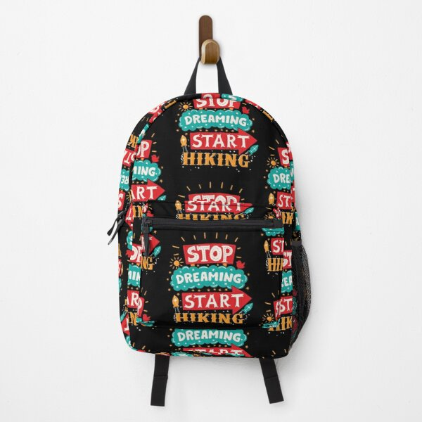 Stop Dreaming Start Hiking Backpack