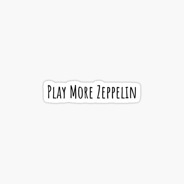 """play more zeppelin"" Sticker"