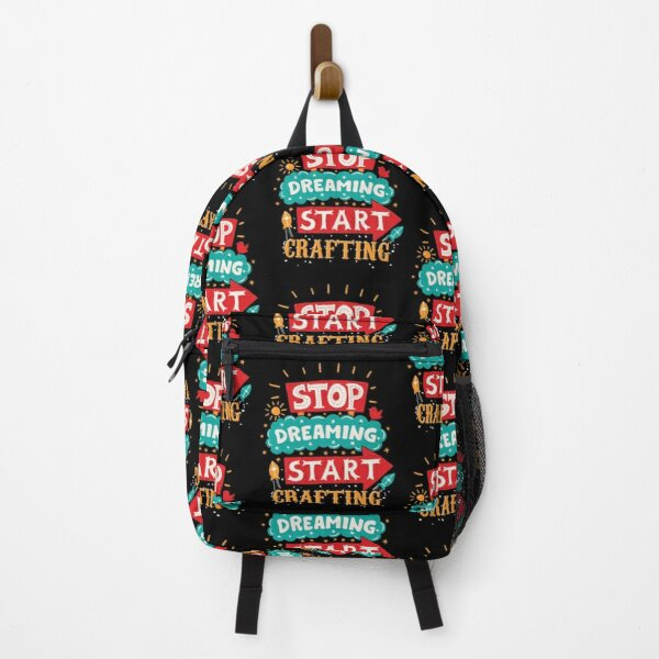 Stop Dreaming Start Crafting Backpack