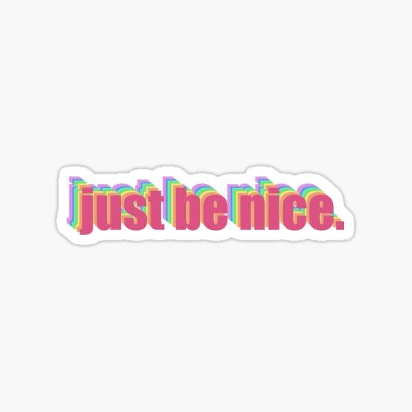 just be nice Sticker