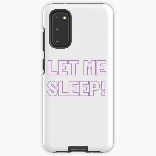 Let Me Sleep! Samsung Galaxy Tough Case