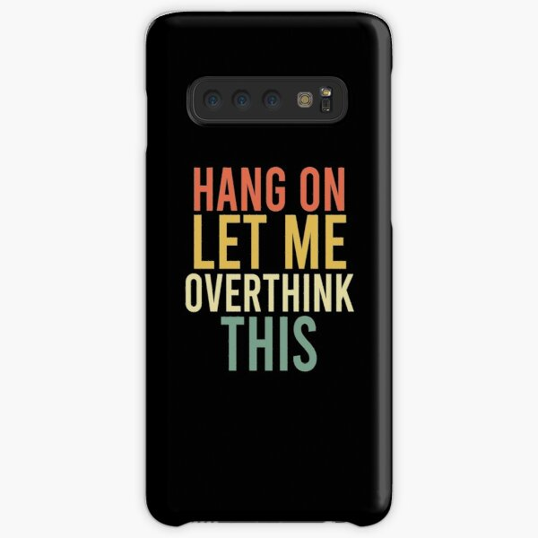 Hang on. Let me overthink this. Samsung Galaxy Snap Case